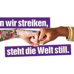 Frauen Streik 8. März - Wenn wir streiken, steht die Welt still.